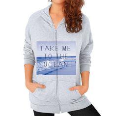 """""""Take Me to the Ocean,"""" Zip Hoodie (on woman)"""