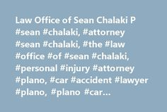 Law Office of Sean Chalaki P #sean #chalaki, #attorney #sean #chalaki, #the #law #office #of #sean #chalaki, #personal #injury #attorney #plano, #car #accident #lawyer #plano, #plano #car #accident #attorney, http://botswana.nef2.com/law-office-of-sean-chalaki-p-sean-chalaki-attorney-sean-chalaki-the-law-office-of-sean-chalaki-personal-injury-attorney-plano-car-accident-lawyer-plano-plano-car-accident-a/  # Accident Lawyer Of Plano Practice Areas Testimonials Contact Us Law Blog The Texas…