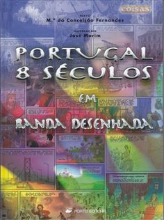 PORTUGAL 8 SÉCULOS EM BANDA DESENHADA. Autor: Maria da Conceição Fernandes (texto)  e José Morim (ilustracións). Sinopse: Historia de Portugal desde as súas orixes medievais ata os nosos días. SIGNATURA: COMIC-P-2