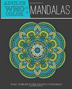 Adults Who Color Mandalas: An Adult Coloring Book Featuring 40 Beautifully Detailed Mandalas by Coloring Books for Adults http://www.amazon.com/dp/1944093001/ref=cm_sw_r_pi_dp_9QtKwb1QJFNKP
