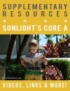 Additional links, printables, books, videos and more   Supplementary Resources for homeschooling with Sonlight Core A   LIST WILL BE UPDATED WEEKLY