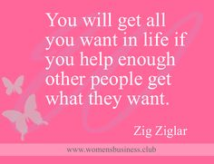You will get all you want in life if you help enough other people get what they want. -  Zig Ziglar   #wombizclub
