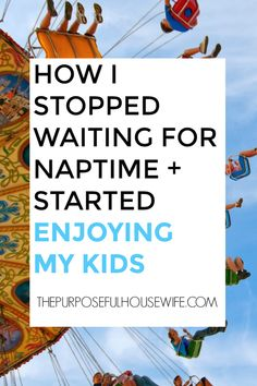 How I stopped counting down the minutes to nap time and starting actually enjoying, playing, and spending time with my kids. Click through to read the article.
