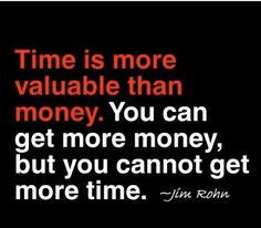 Time is more valuable than money #quote