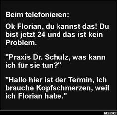 Beim telefonieren: Ok Florian, du kannst das!..