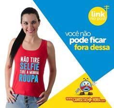 Camiseta Selfie : Não tire SELFIE tire a minha ROUPA  http://www.camisetasdahora.com/p-24-255-4199/Camiseta---Selfie | camisetasdahora