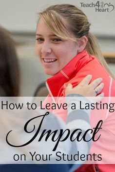 How to Leave a Lasting Impact on Your Students (or Children) | Teach 4 the Heart