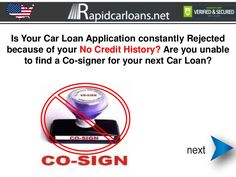 No Credit No Cosigner Car Loans its Time to build your Credit history avoid a Cosigner as well by Rapid Car Loans