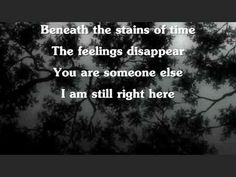 """""""beneath the stains Of time, the feelings disapear. You are sOmeOne else, i am still right here.""""  jOhnny cash....hurt."""