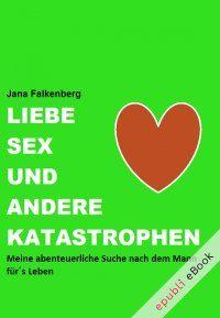 #Bestseller: Liebe, Sex und andere Katastrophen - Meine abenteuerliche Suche nach dem Mann für´s Leben von Jana Falkenberg: Wer wissen will, wie #Frauen in Sachen #Liebe und #Sex wirklich ticken, für den ist Jana Falkenbergs abenteuerliche Liebes-Odyssee die perfekte Schmunzel-Lektüre. 3,49€ #eBook #Erotik http://www.epubli.de/shop/http://www.epubli.de/shop/buch/Liebe-Sex-und-andere-Katastrophen---Meine-abenteuerliche-Suche-nach-dem-Mann-f%C3%BCrs-Leben-Jana--Falkenberg--9783844206166/9063