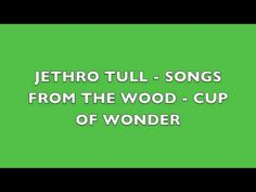 Jethro Tull - Songs From The Wood - Cup Of Wonder