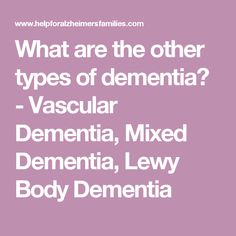 """What are the other types of dementia? - Vascular Dementia, Mixed Dementia, Lewy Body Dementia, Frontotemporal dementia (often called """"frontal-lobe dementia""""), ... Parkinson's disease can sometimes be accompanied by dementia. #Typesofdementia"""
