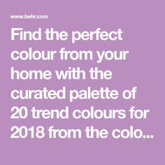 Find the perfect colour from your home with the curated palette of 20 trend colours for 2018 from the colour experts at Behr. Explore them all here.