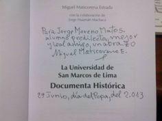 """De Miguel Maticorena Estrada, en su: """"La Universidad de San Marcos de Lima. Documenta Histórica"""" (Lima: Fondo Editorial de la UNMSM, 2013)."""""""