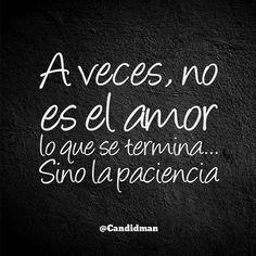 """""""A veces, no es el #Amor lo que se termina... Sino la #Paciencia"""". @candidman #Frases #Desamor"""