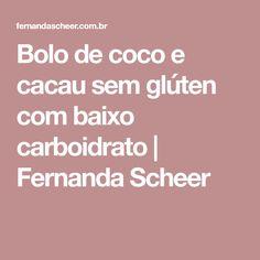Bolo de coco e cacau sem glúten com baixo carboidrato | Fernanda Scheer