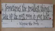 Sometimes the Smallest Things take up the Most Room in your Heart~Winnie the Pooh~Rustic hand painted wood sign by CherryCreekCrafts on Etsy.  Custom sizes and colors available.