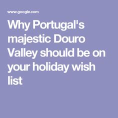 Why Portugal's majestic Douro Valley should be on your holiday wish list