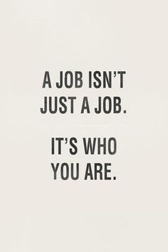 Find a job that you want to be known for!