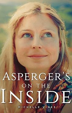 Asperger's on the Inside by Michelle Vines https://smile.amazon.com/dp/B01CDB9R02/ref=cm_sw_r_pi_dp_x_-gKYybAS0RE8E
