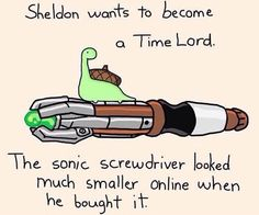 Sheldon wants to become a Time Lord, the sonic screwdriver looked much smaller online when he bought it, funny, text; Sheldon the Tiny Dinosaur Sheldon The Tiny Dinosaur, Funny Cute, Hilarious, Jagodibuja Comics, Online Comics, Tiny Turtle, Kawaii, Cute Comics, Dr Who