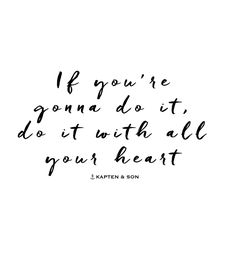 If you're gonna do it, do it with all your heart | quote