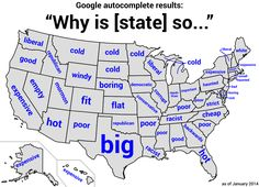 "As of January, 2014 only 18 states in the USA had unique Google autocomplete-descriptions for the search query ""Why is [state] so...""."