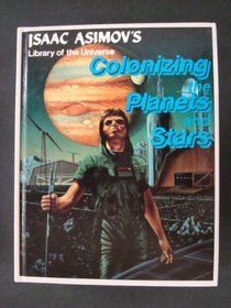 Isaac Asimov - Colonizing the Planets and Stars (Library of the Universe)