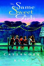 Same Sweet Girls by Cassandra King is a terrific story of the power of girlfriends!  Funny, sad, and empowering.