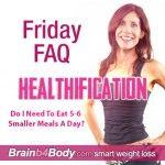 085: Friday FAQ, Do I Need To Eat 5-6 Smaller Meals A Day? http://www.brainb4body.com/085-friday-faq-do-i-need-to-eat-5-6-smaller-meals-a-day/