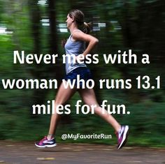Never mess with a woman who runs 13.1 miles for fun. Or 26.2!❤️