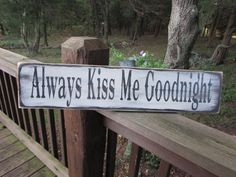 always kiss me goodnight sign, love sign, primitive home decor, wedding sign, wedding gift, rustic home decor,