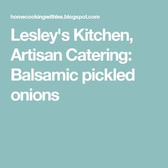 Lesley's Kitchen, Artisan Catering: Balsamic pickled onions