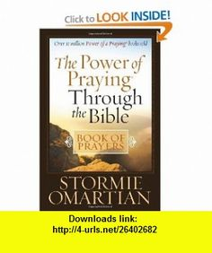 The Power of Praying� Through the Bible Book of Prayers (9780736925334) Stormie Omartian , ISBN-10: 0736925333  , ISBN-13: 978-0736925334 ,  , tutorials , pdf , ebook , torrent , downloads , rapidshare , filesonic , hotfile , megaupload , fileserve