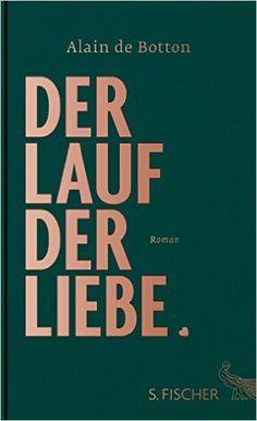 Der Lauf der Liebe: Roman: Amazon.de: Alain de Botton, Barbara Frfr. von Bechtolsheim: Bücher
