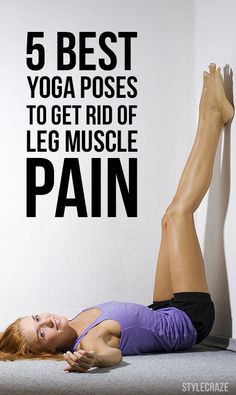 5 Best Yoga Poses To Get Rid Of Leg Muscle Pain