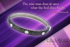 Gems of Wisdom-Niccolo Machiavelli Niccolo lived in Florence during the Renaissance. He is credited as the founder of modern political science, and more specifically political ethics.  Machiavelli is joined by a black diamond and white diamond hinged bangle bracelet. - See more at: http://www.callagold.com/gems-of-wisdom/gems-wisdom-niccolo-machiavelli-black-diamond-bracelet/#sthash.QvPHe7iL.dpuf