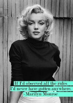 Si Yo Hubiese Acatado Todas Las Reglas. Nunca Hubiese Llegado a Ningún Lado. -Marilyn Monroe-
