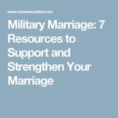 Military Marriage: 7 Resources to Support and Strengthen Your Marriage