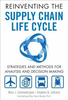 Reinventing the Supply Chain Life Cycle: Strategies and Methods for Analysis and Decision Making (FT Press Operations Management) by Marc J. Schniederjans. $51.29. Publisher: FT Press; 1 edition (November 20, 2012). 479 pages