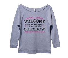 Welcome To The Shitshow - Very popular 3/4 Sleeve Vintage looks with raw hem edges giving it a trendy unique looks and fit. You can wear it off your shoulder or on your shoulder. See our size chart for exact fitting and look on model. Runs TRUE to size, do not order a size up. Can be worn off shoulder. We have this style in a few very popular colors. These are light weight weighting about 7oz made with a nice soft terry cotton material. We have everything you see on our site in stock...