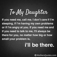 A message we all love to pass on to our daughters - as Mums we are always there for you