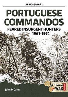 Portuguese Commandos: Feared Insurgent Hunters, (Africa @ War Series) Helion and Company Colonial, Military Training, Insurgent, African History, Special Forces, University Of Virginia, Book Authors, Military History, World History