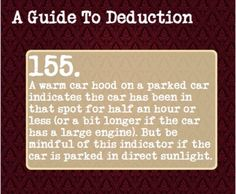 155.  A warm car hood on a parked car indicates the car has been in that spot for half an hour or less (or a bit longer if the car has a larger engine). But be mindful of this indicator if the car is parked in direct sunlight.