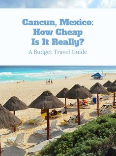 Find out how cheap the resort capital of Mexico, ie. Cancun, really is.