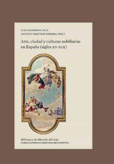 Arte Ciudad Y Culturas Nobiliarias En España Siglos Xv Xix Siglo Xv Libros De Arte Historiografía
