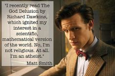 Atheism, Religion, God is Imaginary, Dawkins, Matt Smith. I recently read The God Delusion by Richard Dawkins, which ignited my interest in a scientific, mathmatical version of the world. No, I'm not religious. At all. I'm an atheist.