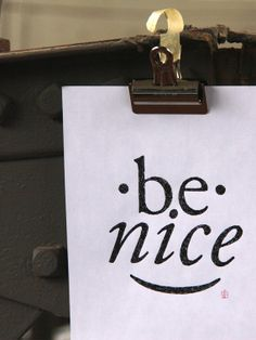 Be nice all the time... Not just when you want something! :)