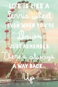 """Life is like a ferris wheel...sometimes you're up"