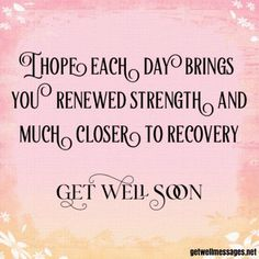 hope each day brings renewed strength Get Well Prayers, Get Well Soon Messages, Get Well Soon Quotes, Good Prayers, Get Well Wishes, Get Well Cards, Get Well Sayings, Feel Better Quotes, Surgery Quotes